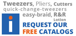 Tweezers, Pliers, Cutters, quick-change-tweezers, easy-braid, R&R Lotion - Click here to request our free catalogs